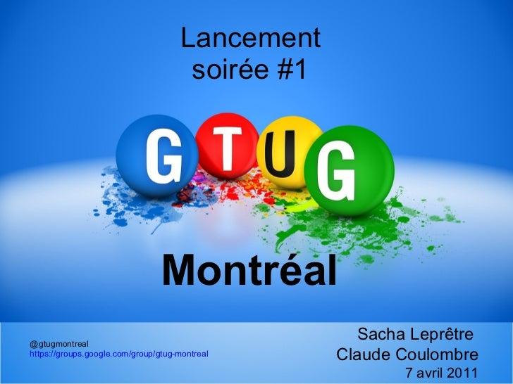 Lancement soirée #1 Montréal @gtugmontreal https://groups.google.com/group/gtug-montreal Sacha Leprêtre  Claude Coulombre ...