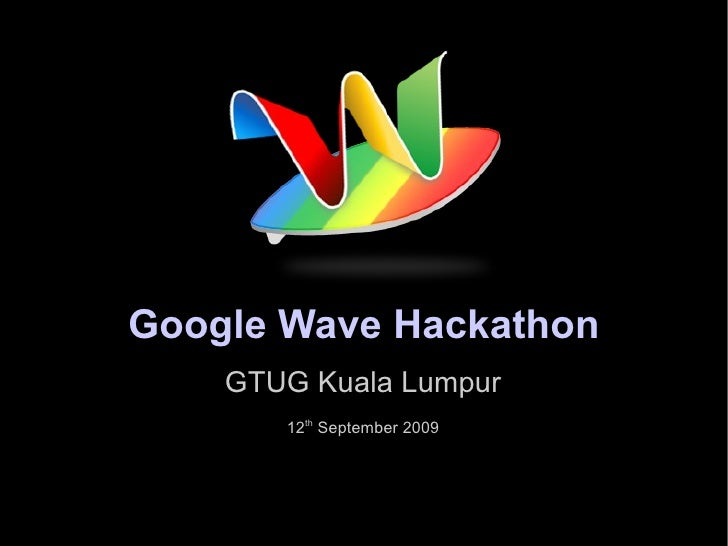 Google Wave Hackathon GTUG Kuala Lumpur 12 th  September 2009