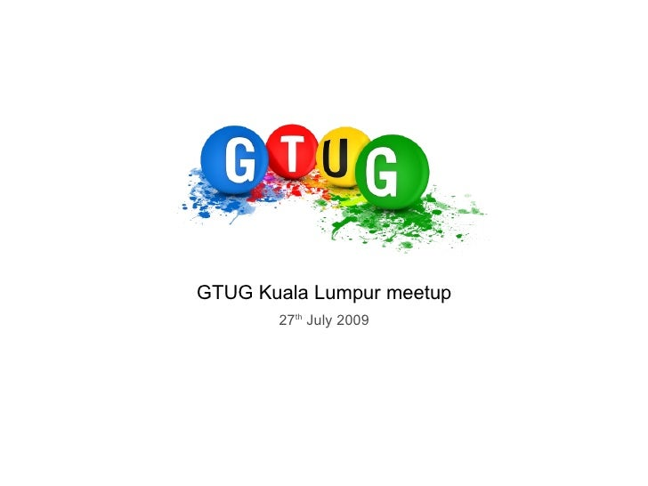 GTUG Kuala Lumpur meetup 27 th  July 2009