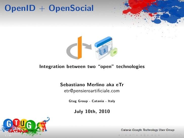 "OpenID + OpenSocial              Integration between two ""open"" technologies                    Sebastiano Merlino aka eTr..."