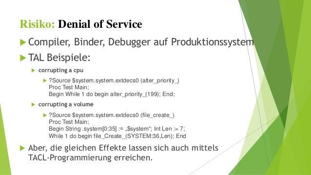 Risiko: Denial of Service   Compiler, Binder, Debugger auf Produktionssystem   TAL Beispiele:   corrupting a cpu   ?So...