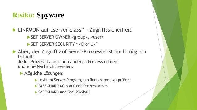 "Risiko: Spyware   LINKMON auf ""server class"" - Zugriffssicherheit  SET SERVER OWNER <group>, <user>  SET SERVER SECURIT..."