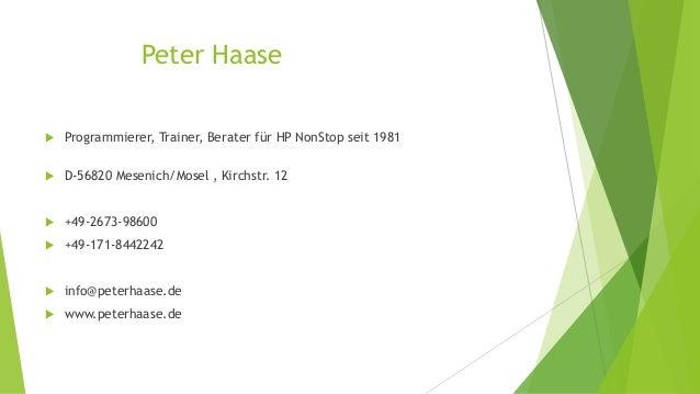 Peter Haase   Programmierer, Trainer, Berater für HP NonStop seit 1981   D-56820 Mesenich/Mosel , Kirchstr. 12   +49-26...