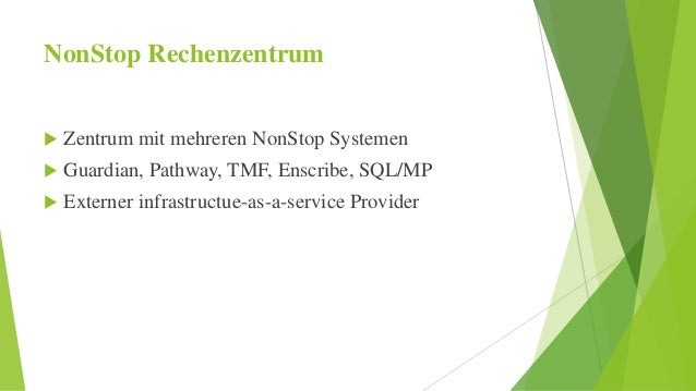 NonStop Rechenzentrum   Zentrum mit mehreren NonStop Systemen   Guardian, Pathway, TMF, Enscribe, SQL/MP   Externer inf...