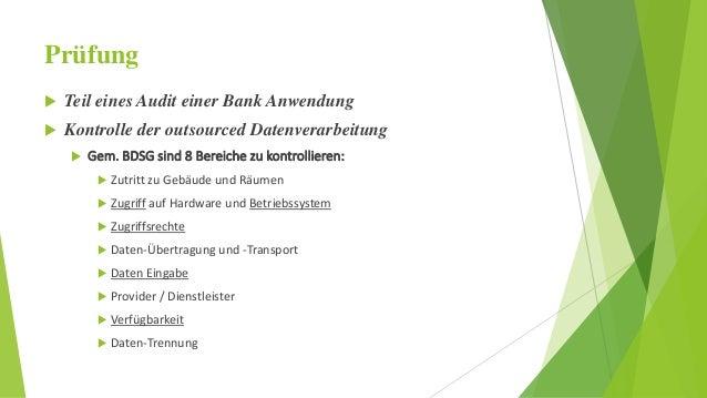 Prüfung   Teil eines Audit einer Bank Anwendung   Kontrolle der outsourced Datenverarbeitung   Gem. BDSG sind 8 Bereich...