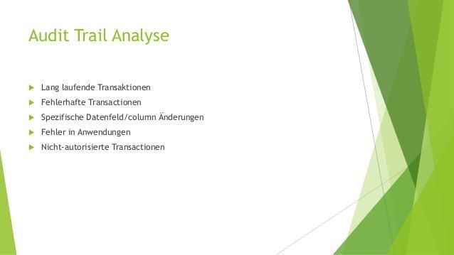 Audit Trail Analyse   Lang laufende Transaktionen   Fehlerhafte Transactionen   Spezifische Datenfeld/column Änderungen...