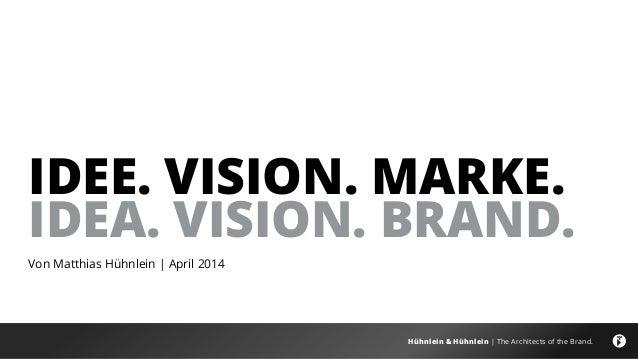 Hühnlein & Hühnlein | The Architects of the Brand. IDEe. Vision. Marke. IDEA. Vision. Brand. Von Matthias Hühnlein | April...