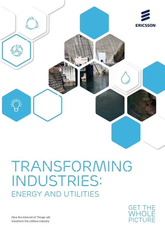 How the Internet of Things will transform the utilities industry Transforming industries: energy and utilities