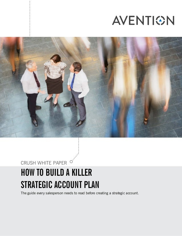 CRUSH WHITE PAPER HOW TO BUILD A KILLER STRATEGIC ACCOUNT PLAN The guide every salesperson needs to read before creating a...