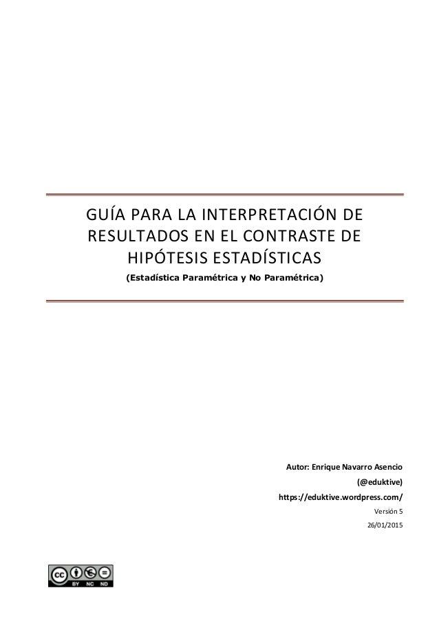 GUÍA PARA LA INTERPRETACIÓN DE RESULTADOS EN EL CONTRASTE DE HIPÓTESIS ESTADÍSTICAS (Estadística Paramétrica y No Paramétr...