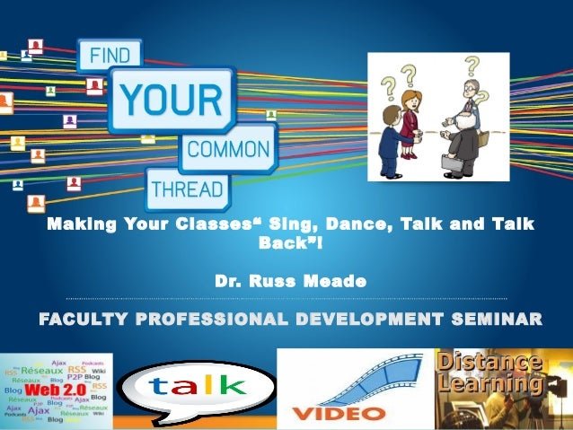 """Making Your Classes"""" Sing, Dance, Talk and Talk                        Back""""!                    Dr. Russ Meade    FACULTY..."""