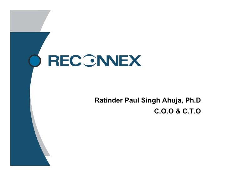 Ratinder Paul Singh Ahuja, Ph.D                                         C.O.O & C.T.O     05/02/06        Reconnex Confide...