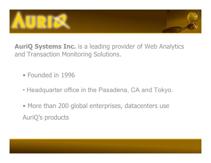 AuriQ Systems Inc. is a leading provider of Web Analytics and Transaction Monitoring Solutions.     • Founded in 1996    •...