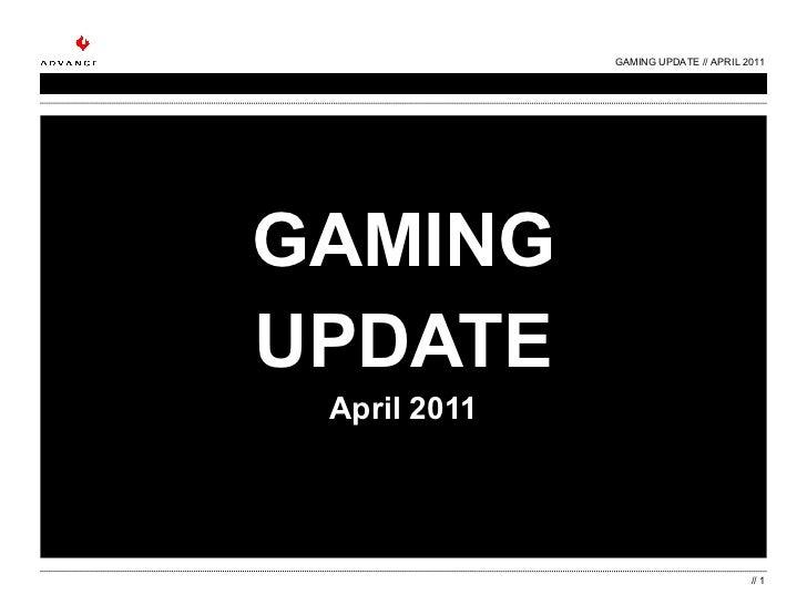 GAMING UPDATE April 2011 GAMING UPDATE // APRIL 2011 //