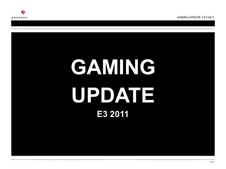 GAMING UPDATE E3 2011 GAMING UPDATE // E3 2011 //