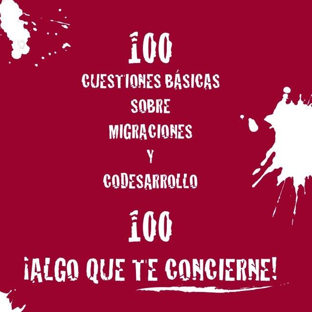 100  CUESTIONES BÁSICAS SOBRE MIGRACIONES Y CODESARROLLO  100  ¡ALGO QUE TE CONCIERNE!