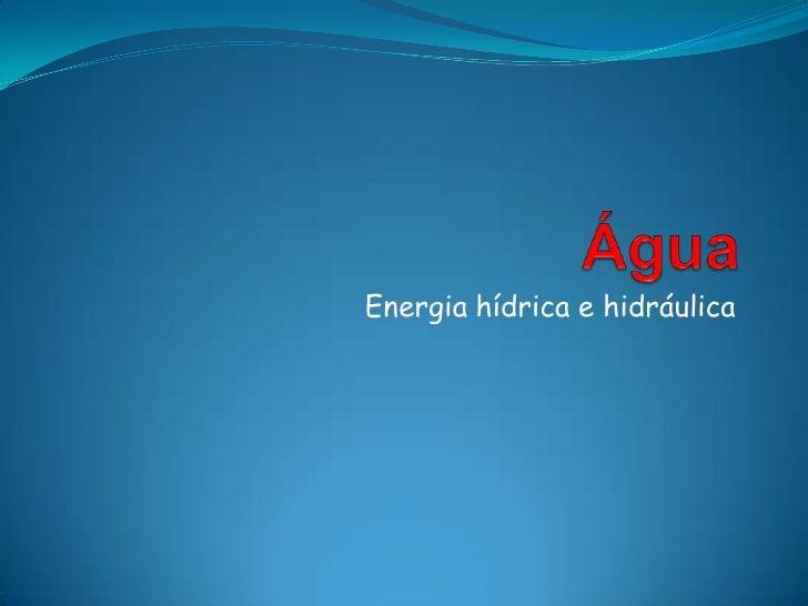 Água<br />Energia hídrica e hidráulica<br />