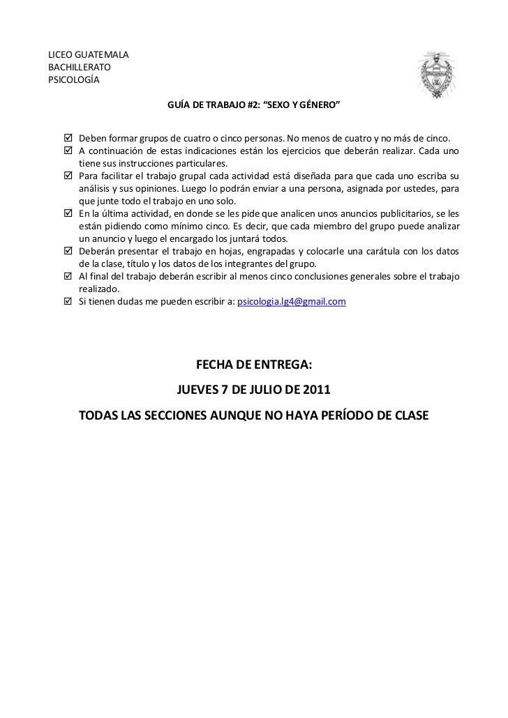 """546290545085LICEO GUATEMALA<br />BACHILLERATO<br />PSICOLOGÍA<br />GUÍA DE TRABAJO #2: """"SEXO Y GÉNERO""""<br />Deben formar g..."""