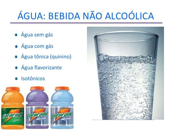 ÁGUA: BEBIDA NÃO ALCOÓLICA               Água sem gás               Água com gás               Água tônica (quinino)      ...