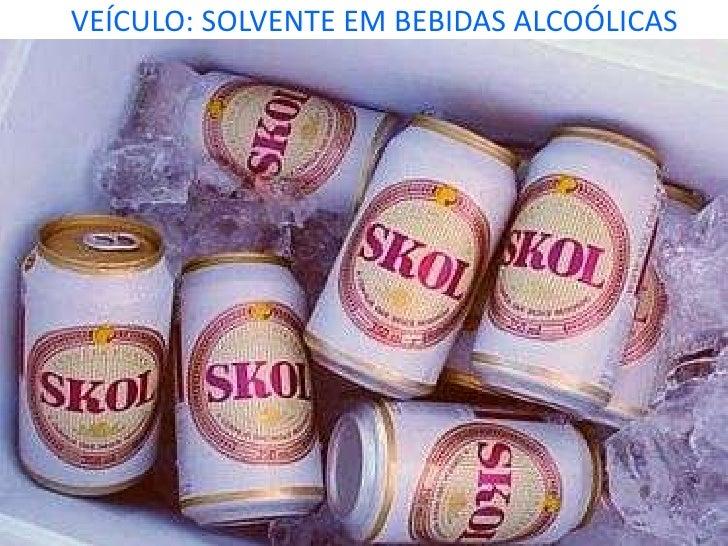 VEÍCULO: SOLVENTE EM BEBIDAS ALCOÓLICASProf. Andretty Coimbra
