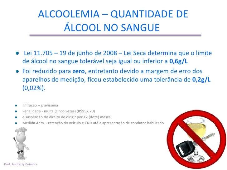 ALCOOLEMIA – QUANTIDADE DE                             ÁLCOOL NO SANGUE             Lei 11.705 – 19 de junho de 2008 – Lei...