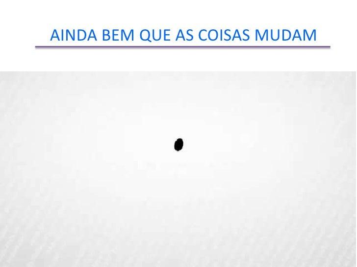 AINDA BEM QUE AS COISAS MUDAM