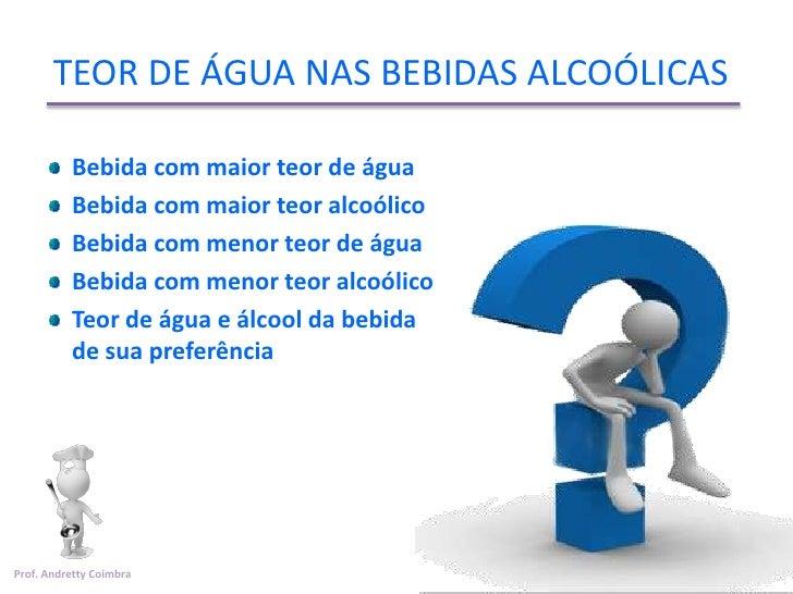 TEOR DE ÁGUA NAS BEBIDAS ALCOÓLICAS          Bebida com maior teor de água          Bebida com maior teor alcoólico       ...