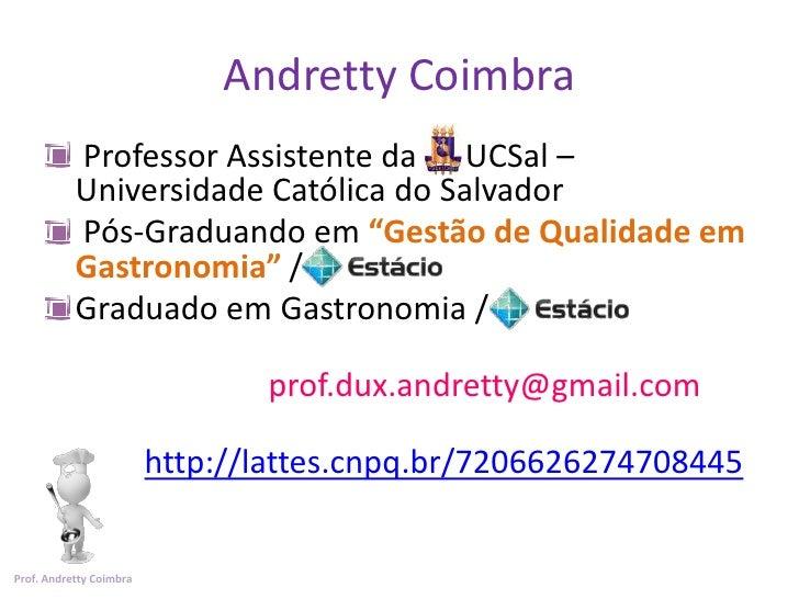 Andretty Coimbra           Professor Assistente da UCSal –           Universidade Católica do Salvador           Pós-Gradu...