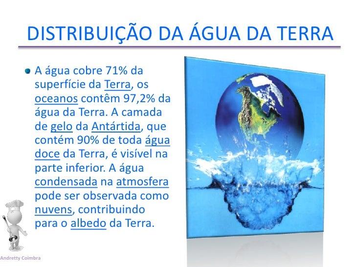 DISTRIBUIÇÃO DA ÁGUA DA TERRA             A água cobre 71% da             superfície da Terra, os             oceanos cont...