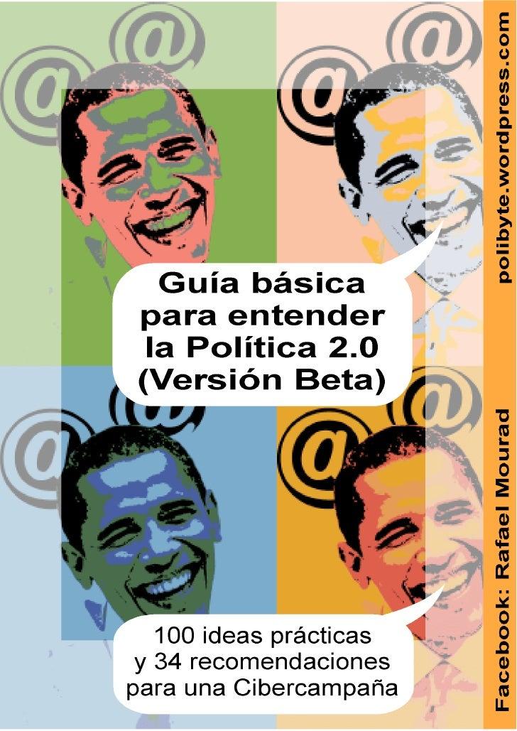 Cibercampaña 2.0: Guía básica para entender la política 2.0 100 ideas y 34 recomendaciones     Guía básica para entender l...