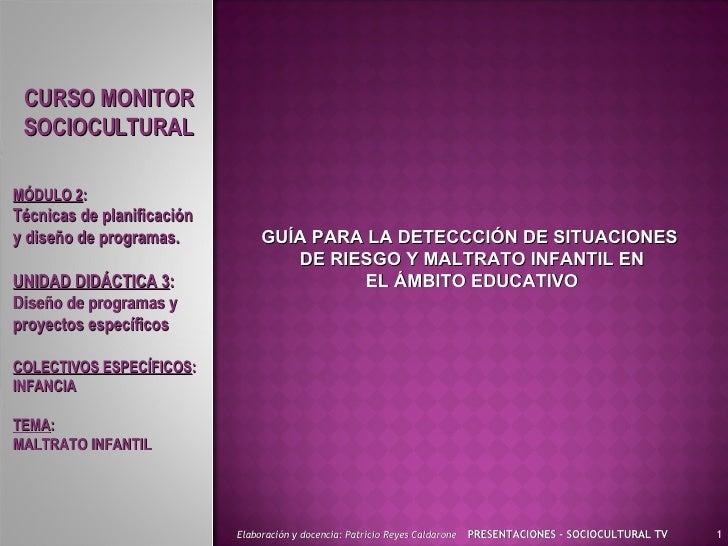 GUÍA PARA LA DETECCCIÓN DE SITUACIONES  DE RIESGO Y MALTRATO INFANTIL EN EL ÁMBITO EDUCATIVO PRESENTACIONES - SOCIOCULTURA...