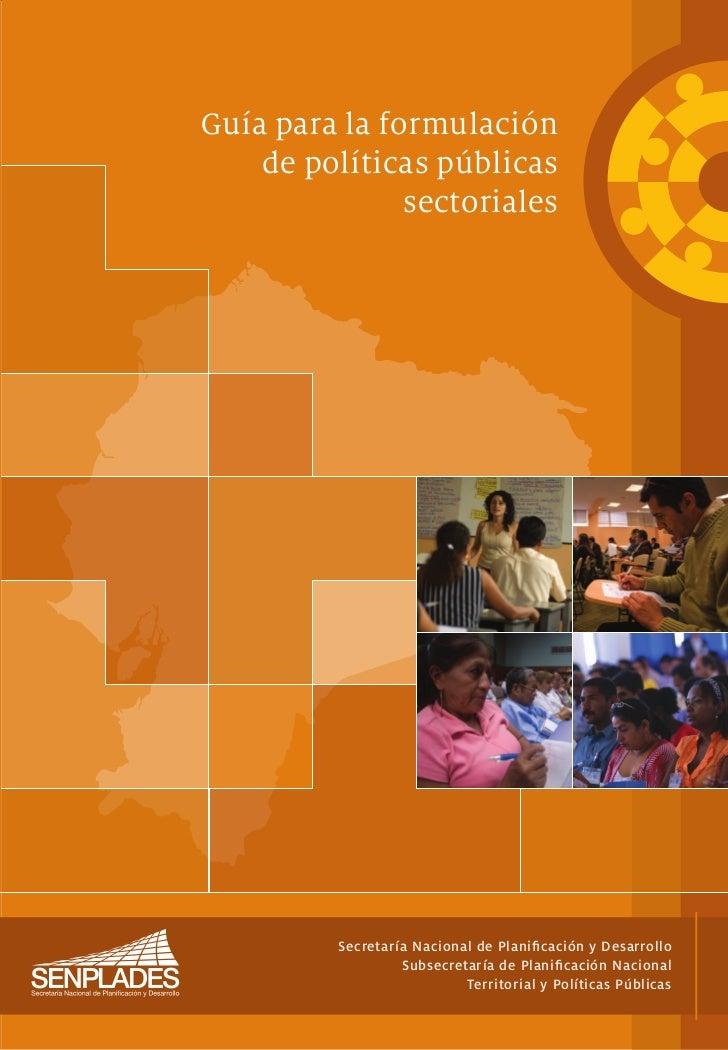 Guía para la formulación    de políticas públicas               sectoriales          Secretaría Nacional de Planificación y...