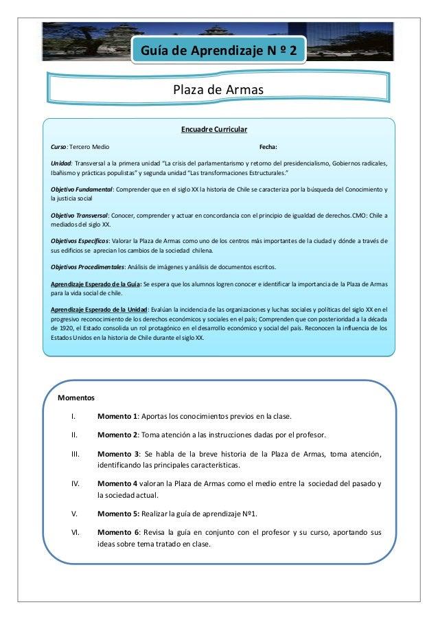 Guía de Aprendizaje N º 2 Plaza de Armas Encuadre Curricular Curso: Tercero Medio Fecha: Unidad: Transversal a la primera ...