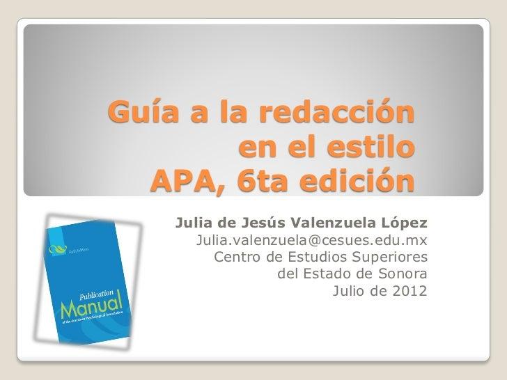 Guía a la redacción        en el estilo  APA, 6ta edición    Julia de Jesús Valenzuela López       Julia.valenzuela@cesues...