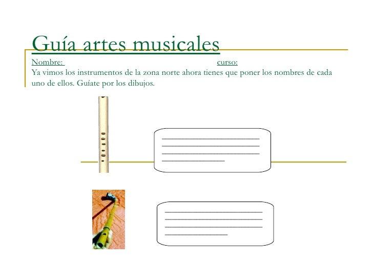 Guía artes musicales Nombre:  curso: Ya vimos los instrumentos de la zona norte ahora tienes que poner los nombres de cada...