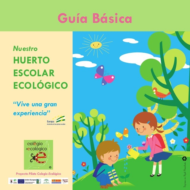 """Huerto Ecológico 1 Proyecto Piloto Colegio Ecológico Guía Básica Nuestro HUERTO ESCOLAR ECOLÓGICO """"Vive una gran experienc..."""