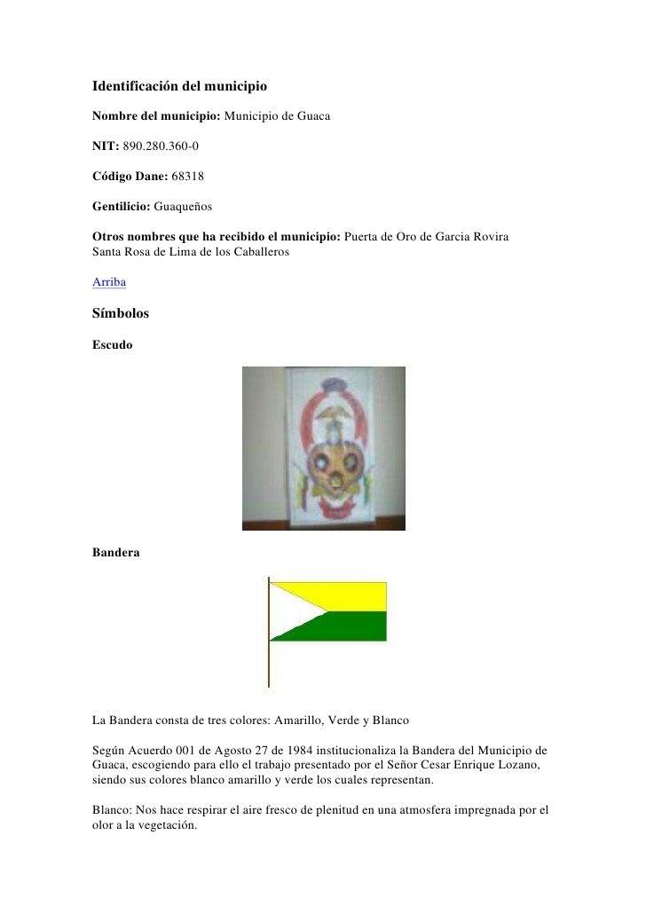 Identificación del municipio  Nombre del municipio: Municipio de Guaca  NIT: 890.280.360-0  Código Dane: 68318  Gentilicio...