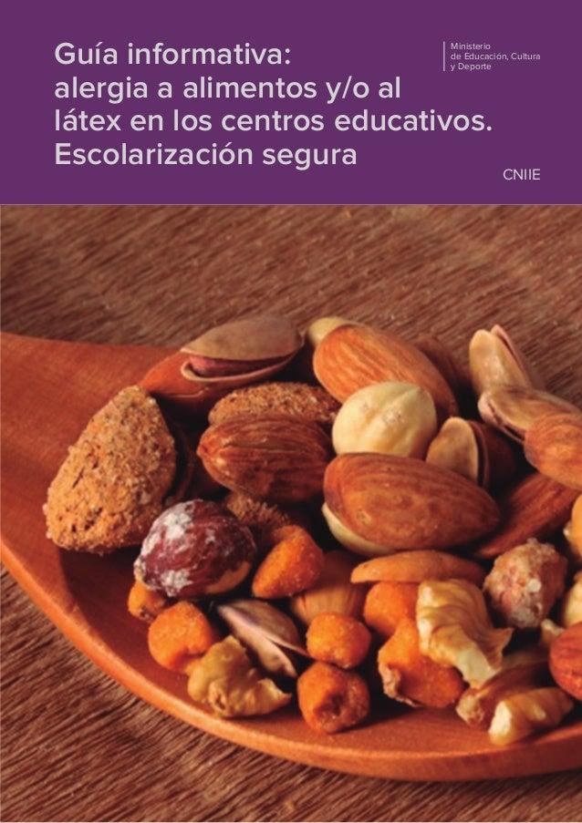 Guía informativa: alergia a alimentos y/o al látex en los centros educativos. Escolarización segura Ministerio de Educació...