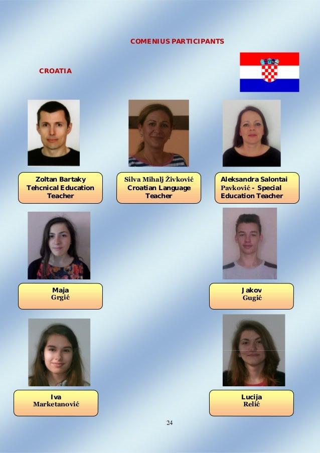 24 COMENIUS PARTICIPANTS CROATIA Zoltan Bartaky Tehcnical Education Teacher Silva Mihalj Živković Croatian Language Teache...