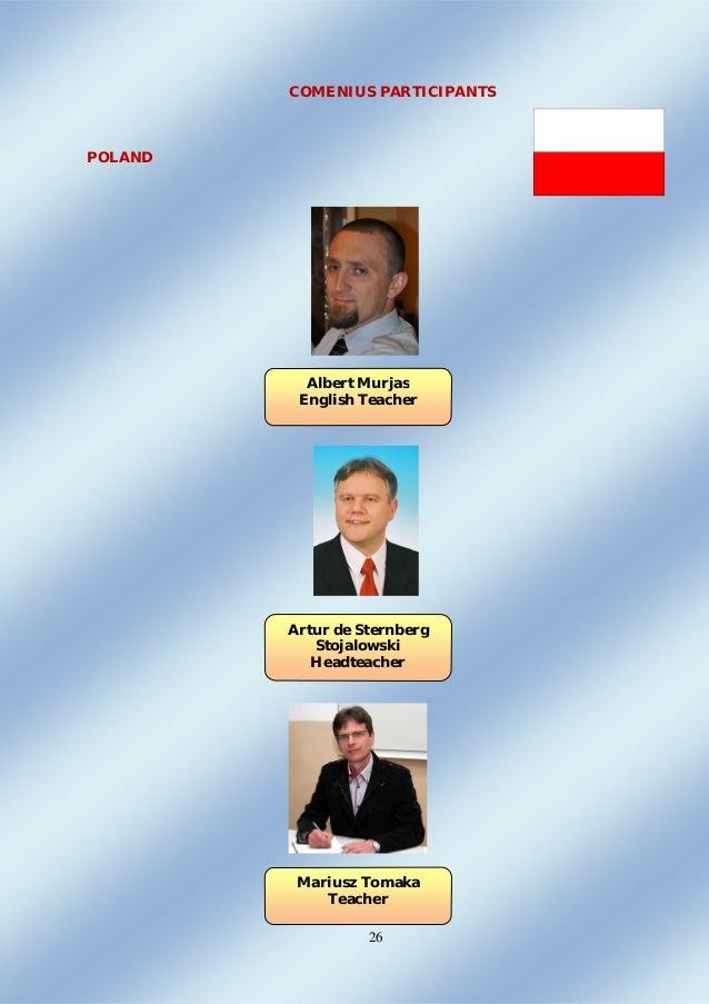 26 COMENIUS PARTICIPANTS POLAND Albert Murjas English Teacher Artur de Sternberg Stojalowski Headteacher Mariusz Tomaka Te...