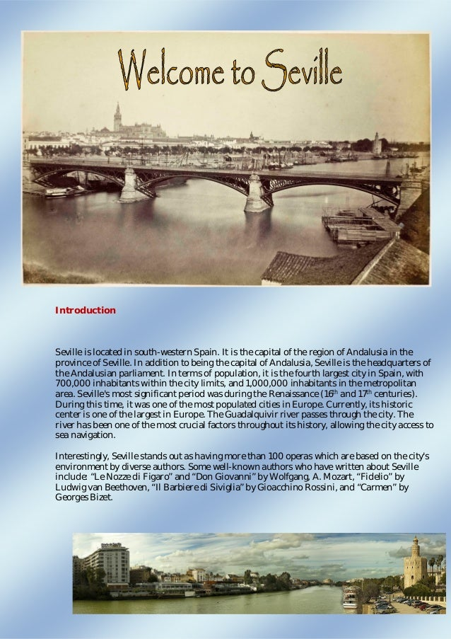 4 Introduction Seville is located in south-western Spain. It is the capital of the region of Andalusia in the province of ...