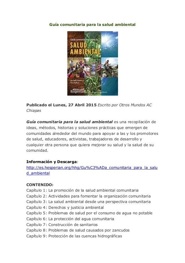 Guía comunitaria para la salud ambiental Publicado el Lunes, 27 Abril 2015 Escrito por Otros Mundos AC Chiapas Guía comuni...