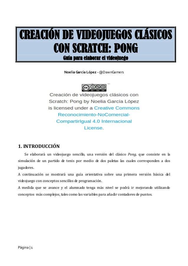 Página | 1 Noelia García López - @DawnGamers 1. INTRODUCCIÓN Se elaborará un videojuego sencillo, una versión del clásico ...