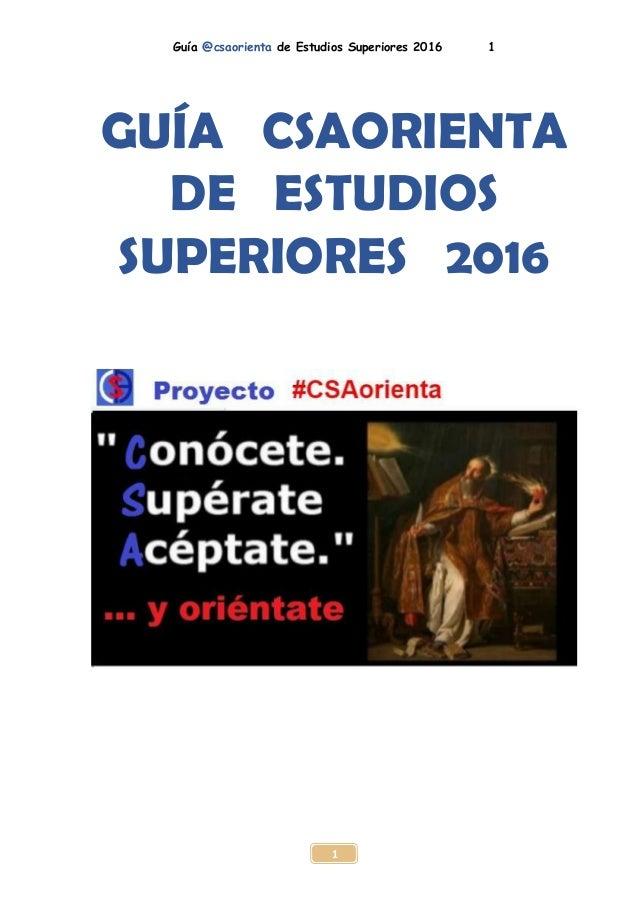 Guía @csaorienta de Estudios Superiores 2016 1 1 GUÍA CSAORIENTA DE ESTUDIOS SUPERIORES 2016