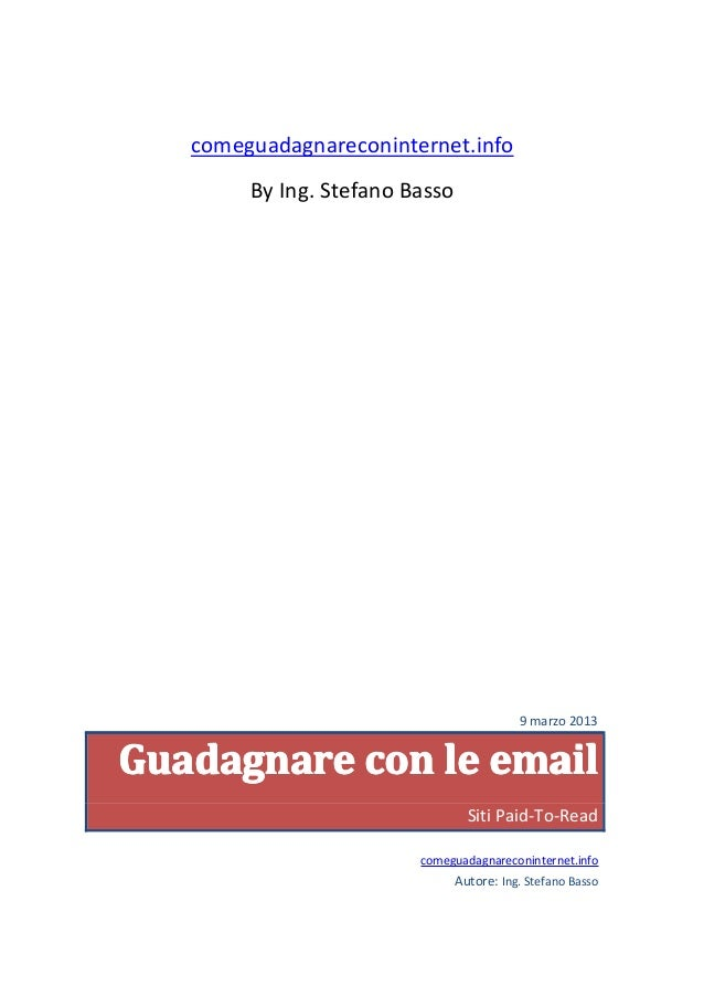 comeguadagnareconinternet.info        By Ing. Stefano Basso                                           9 marzo 2013Guadagna...