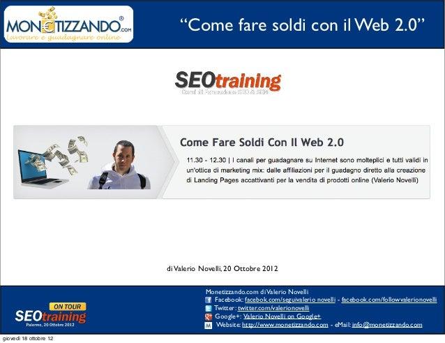 """""""Come fare soldi con il Web 2.0""""                        di Valerio Novelli, 20 Ottobre 2012                               ..."""