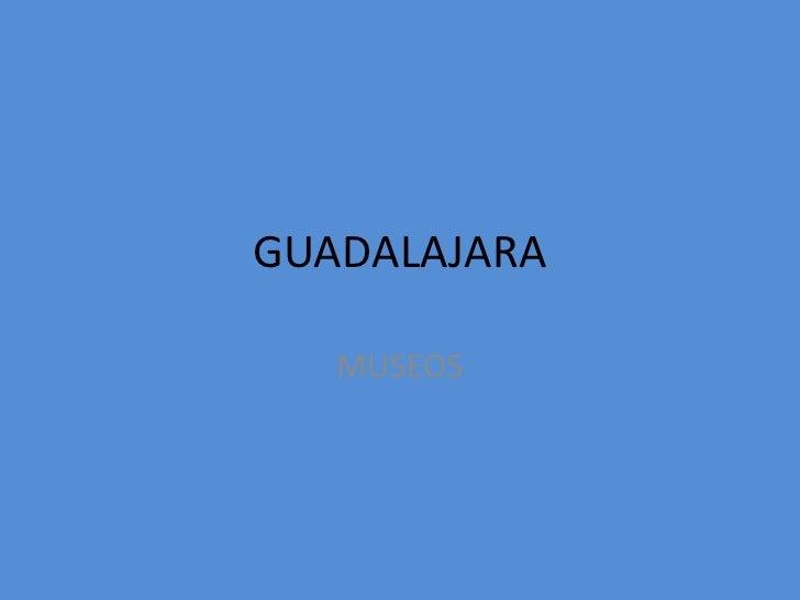 GUADALAJARA<br />MUSEOS<br />