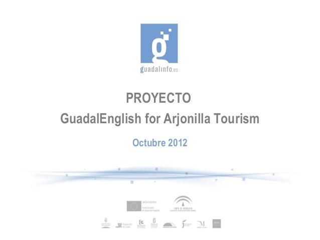 PROYECTOGuadalEnglish for Arjonilla Tourism            Octubre 2012