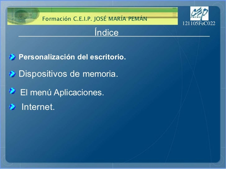 Índice  Personalización   del escritorio . Dispositivos de  memoria . El menú Aplicaciones. Internet.