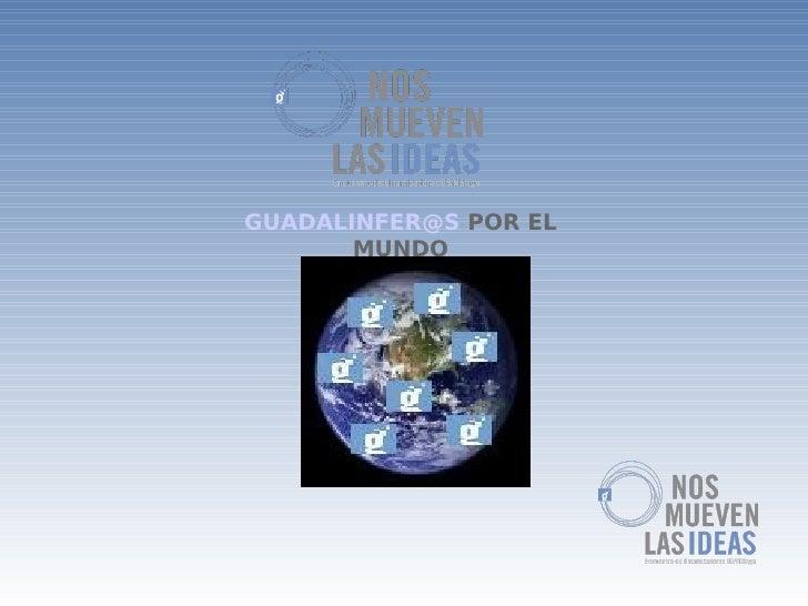 GUADALINFER@S POR EL        MUNDO